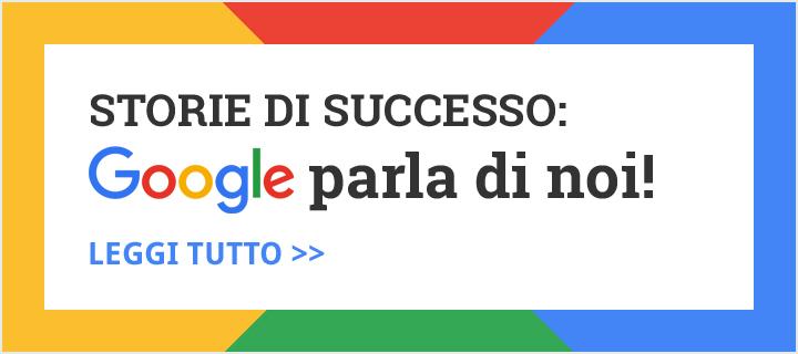 Storie di successo: Google parla di noi!