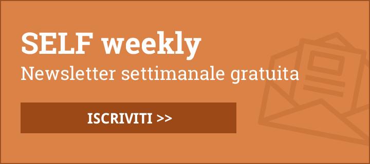 SELF weekly: newsletter settimanale gratuita - ISCRIVITI